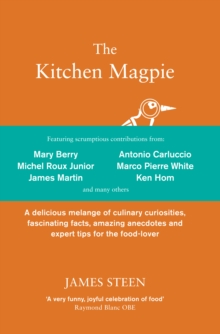 The Kitchen Magpie : A delicious melange of culinary curiosities, fascinating facts, amazing anecdotes and expert tips for the food-lover, Hardback Book