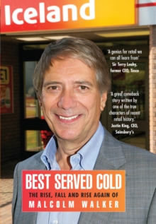 Best Served Cold : The Rise, Fall and Rise Again of Malcolm Walker - CEO of Iceland Foods, Paperback