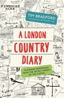 A London Country Diary : Mundane Happenings from the Secret Streets of the Capital, Paperback