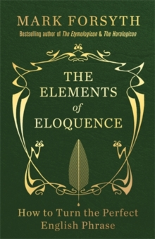 The Elements of Eloquence : How to Turn the Perfect English Phrase, Paperback