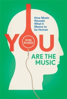 You Are the Music : How Music Reveals What it Means to be Human, Paperback