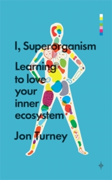 I, Superorganism : Learning to Love Your Inner Ecosystem, Paperback
