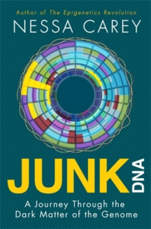 Junk DNA : A Journey Through the Dark Matter of the Genome, Hardback