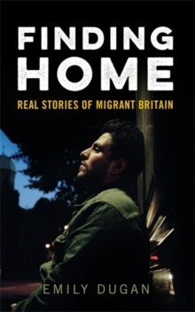 Finding Home : The Real Stories of Migrant Britain, Paperback