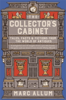 The Collector's Cabinet : Tales, Facts and Fictions from the World of Antiques, Paperback
