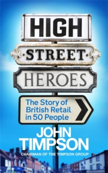 High Street Heroes : The Story of British Retail in 50 People, Paperback