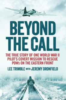 Beyond the Call : The True Story of One World War II Pilot's Covert Mission to Rescue Pows on the Eastern Front, Paperback Book