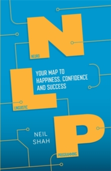 Neurolinguistic Programming (NLP) : Your Map to Happiness, Confidence and Success, Paperback