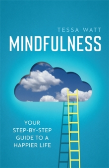 Mindfulness : Your Step-by-Step Guide to a Happier Life, Paperback