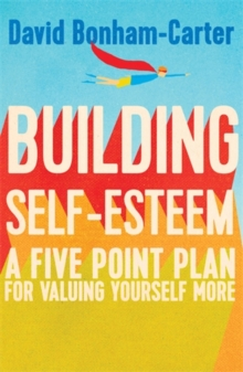 Building Self-Esteem : A Five-Point Plan for Valuing Yourself More, Paperback
