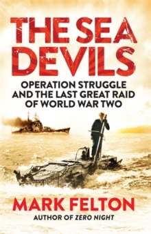 The Sea Devils : Operation Struggle and the Last Great Raid of World War Two, Paperback