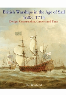 British Warships in the Age of Sail 1603 - 1714 : Design Construction, Careers and Fates, Hardback