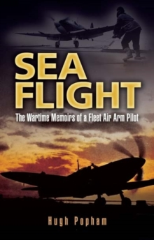 Sea Flight : A Fleet Air Arm Pilot's Story, Paperback Book