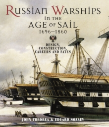 Russian Warships in the Age of Sail 1696-1860 : Design, Construction, Careers and Fates, Hardback