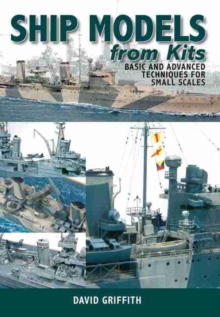 Ship Models from Kits : Basic and Advanced Techniques for Small Scales, Paperback Book