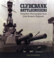 Clydebank Battlecruisers : Forgotten Photographs from John Brown's Shipyard, Hardback