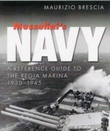 Mussolini's Navy : A Reference Guide to the Regia Marina 1930-1945, Hardback