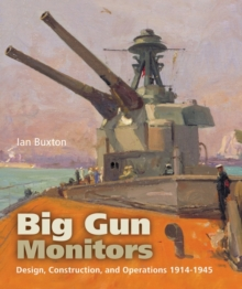 Big Gun Monitors : Design, Construction and Operations 1914-1945, Paperback