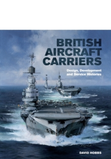 British Aircraft Carriers : Design, Development & Service Histories, Hardback Book