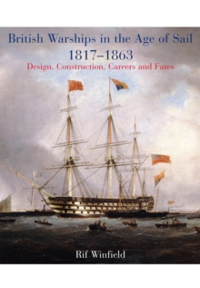 British Warships in the Age of Sail 1817-1863 : Design, Construction, Careers & Fates, Hardback