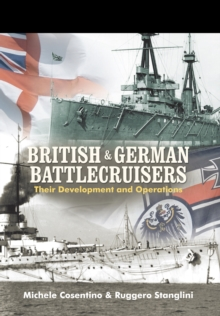British and German Battlecruisers : Their Development and Operations, Hardback