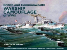 British and Commonwealth Warship Camouflage of WW II : Destroyers, Frigates, Sloops, Escorts, Minesweepers, Submarines, Coastal Forces and Auxiliaries, Hardback
