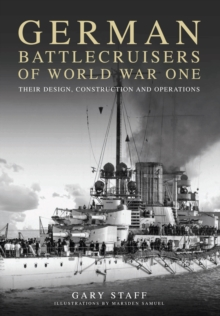 German Battlecruisers of World War One : Their Design, Construction and Operations, Hardback