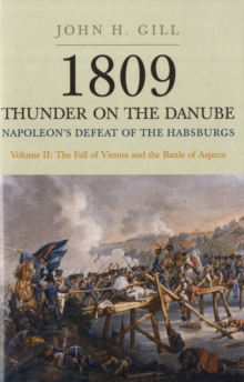 1809 Thunder on the Danube : Napoleon's Defeat of the Habsburgs Fall of Vienna and the Battle of Aspern v. 2, Hardback