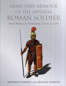 Arms and Armour of the Imperial Roman Soldier : From Marius to Commodus, Hardback Book