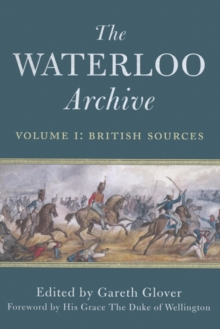 The Waterloo Archive : British Sources v. 1, Hardback Book