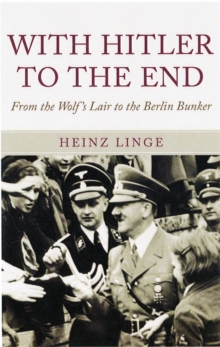 With Hitler to the End : The Memoir of Hitler's Valet, Hardback