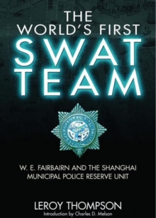 The World's First SWAT Team : W. E. Fairbairn and the Shanghai Municipal Police Reserve Unit, Hardback