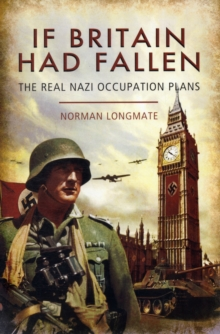 If Britain Had Fallen : The Real Nazi Occupation Plans, Paperback