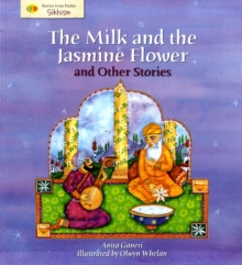The Milk and the Jasmine Flower and Other Stories : Stories from Faith: Sikhism, Paperback