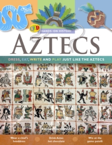 The Hands on History: Aztecs : Dress, Eat, Write and Play Just Like the Aztecs, Paperback