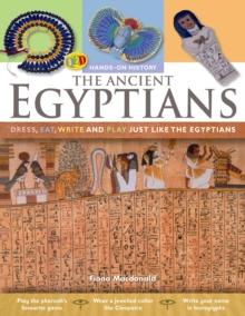 The Hands on History: The Ancient Egyptians : Dress, Eat, Write and Play Just Like the Egyptians, Paperback