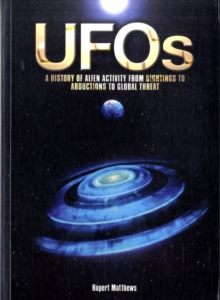 UFOs : A History of Alien Activity from Sightings to Abductions to Global Threat, Paperback