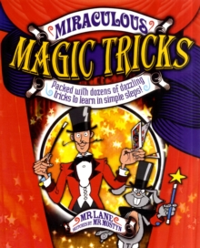 Miraculous Magic Tricks : Packed with Dozens of Dazzling Tricks to Learn in Simple Steps!, Paperback