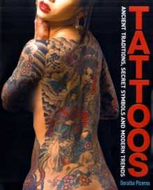 Tattoos : Ancient Traditions, Secret Symbols and Modern Trends, Paperback