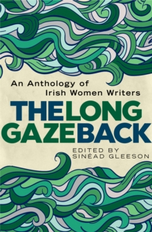 The Long Gaze Back : An Anthology of Irish Women Writers, Hardback