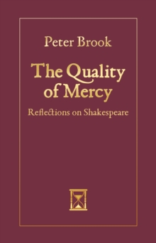 The Quality of Mercy : Reflections on Shakespeare, Hardback