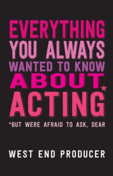 Everything You Always Wanted to Know About Acting (But Were Afraid to Ask, Dear), Paperback Book