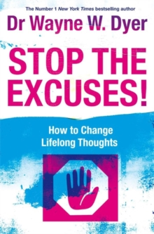 Stop the Excuses : How to Change Lifelong Thoughts, Paperback Book