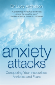 Anxiety Attacks : Conquering Your Insecurities, Anxieties and Fears, Paperback