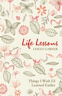 Life Lessons : Things I Wish I'd Learned Earlier, Paperback