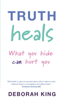 Truth Heals : What You Hide Can Hurt You, Paperback