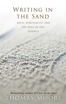 Writing in the Sand : Jesus, Spirituality, and the Soul of the Gospels, Paperback