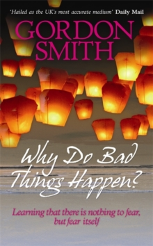 Why Do Bad Things Happen? : Learning That There is Nothing to Fear But Fear Itself, Paperback