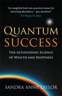 Quantum Success : The Astounding Science of Wealth and Happiness, Paperback