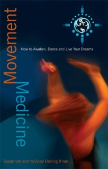 Movement Medicine : How to Awaken, Dance and Live Your Dreams, Paperback